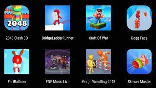 2048 Clash 3D,Bridge Ladder Runner,Craft Of War,Dogg Face,Fart Ballon,FNF Music Live