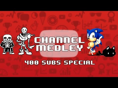 Channel Medley! (400 Subs special)