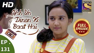 Yeh Un Dinon Ki Baat Hai - Ep 131 - Full Episode - 6th  March, 2018