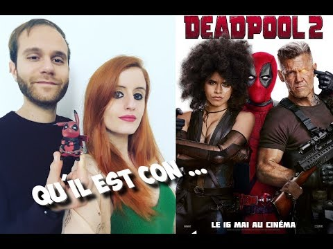 DEADPOOL 2 - CRITIQUE SANS SPOIL