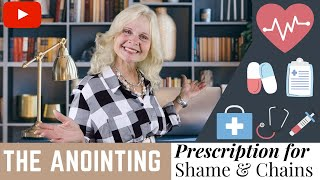 The Anointing: Prescription for Shame & Chains - Pastor Donna Day