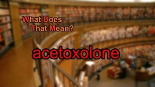 What does acetoxolone mean?