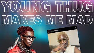 Young Thug Makes Me Mad - \