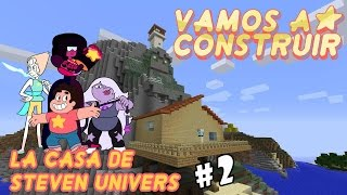 MInecraft / Vamos a construir /La Casa de  Steven Universe #2