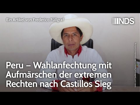 Peru – Wahlanfechtung mit Aufmärschen der extremen Rechten nach Castillos Sieg   Frederico Füllgraf
