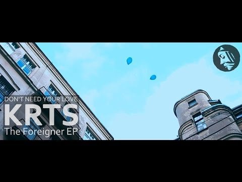 """KRTS 'Don't Need Your Love' Official Video (The Foreigner 12""""/EP - Project: Mooncircle, 2013)"""