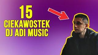 15 Ciekawostek o DJ ADI MUSIC