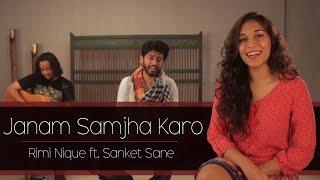 Jaanam Samjha Karo | Rimi Nique ft. Sanket Sane | Cover