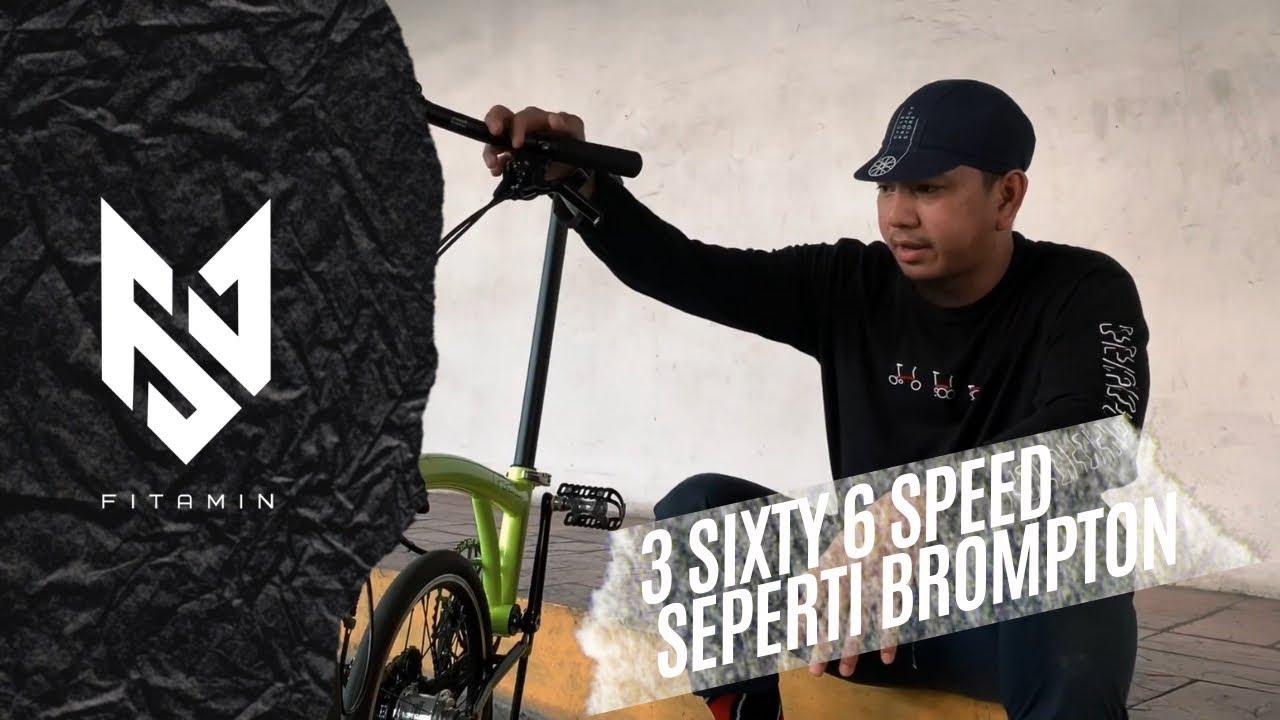 3 SIXTY 6 SPEED SEPERTI BROMPTON - YouTube