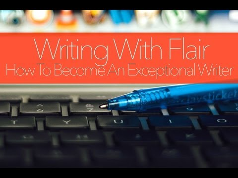 How To Be An Exceptional Writer - Writing With Flair