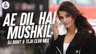 Ae Dil Hai Mushkil - ADHM - Dj Rohit & Teju Club Mix