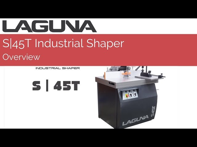 S|45T Industrial Shaper Overview | Laguna Tools