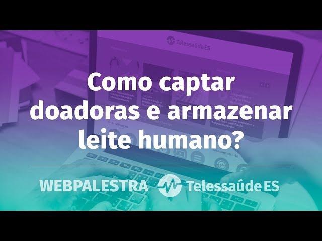 WebPalestra: Como captar doadoras e armazenar leite humano?