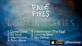 Pale Fires - Louring Skies [EP Stream]