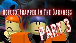 "Roblox ""Trapped in The Darkness"" Part 3: Can Roblox be Saved? [Re-Release]"