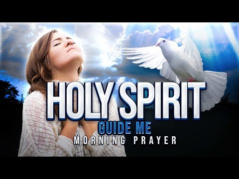 A 10 Minute Prayer To Start Your Day With The Holy Spirit