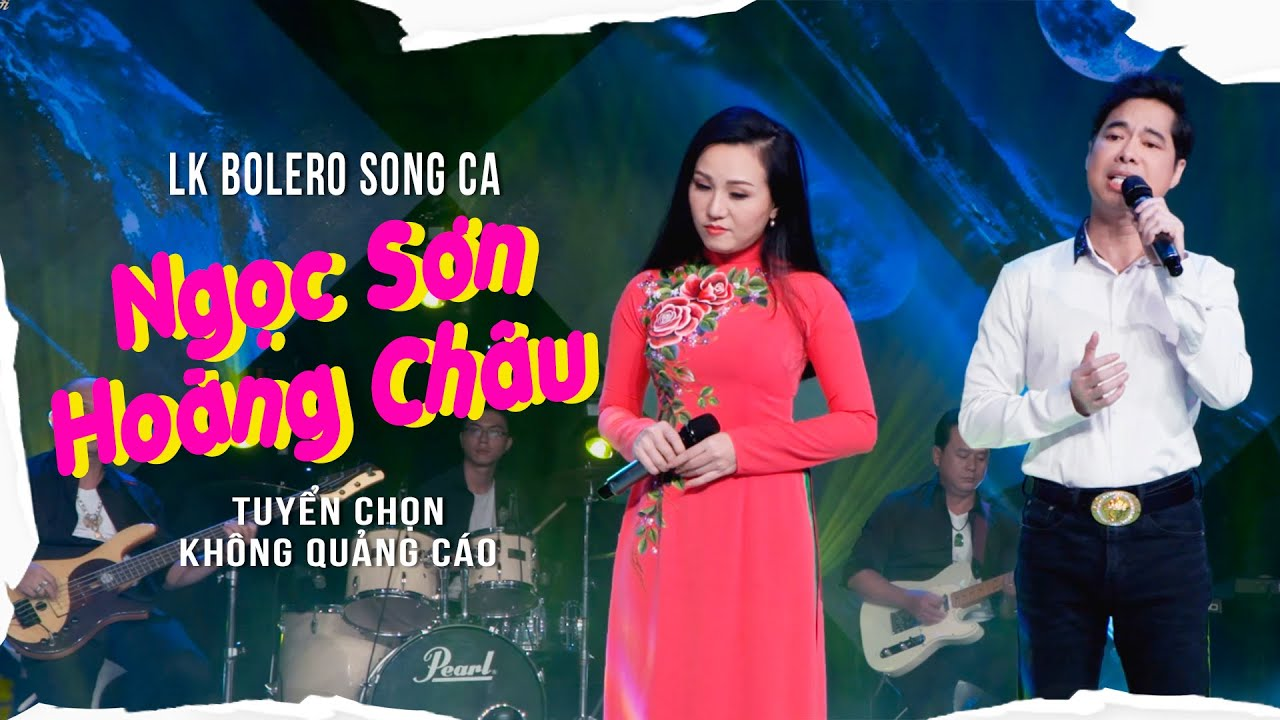 LK Bolero Song Ca Ngọc Sơn - Hoàng Châu Tuyển Chọn Cực Hot Ko Quảng Cáo| Bài Hát Để Đời✔