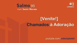 [Venite!] Chamados à Adoração - Salmo 95   Sem. Samir Moraes