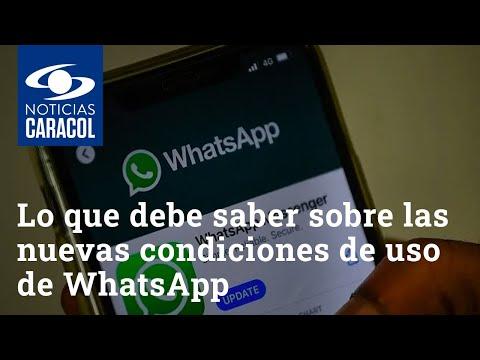 Lo que debe saber sobre las nuevas condiciones de uso de WhatsApp