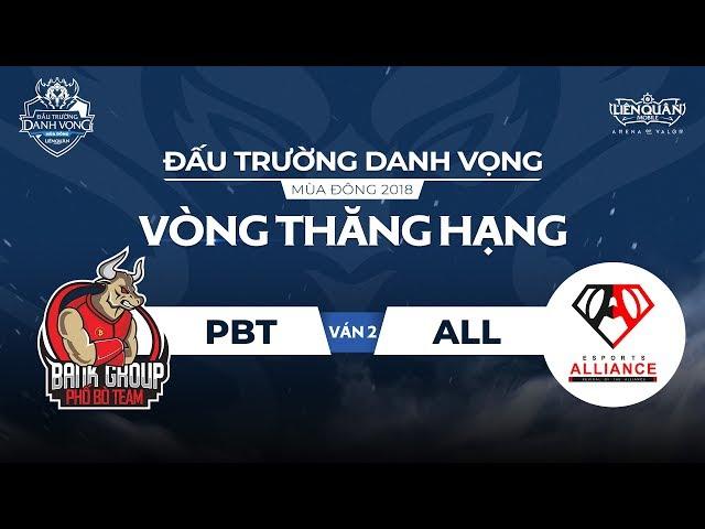 [Ván 2] PBT vs ALL - Vòng Thăng Hạng ĐTDV Mùa Đông 2018- Garena Liên Quân Mobile