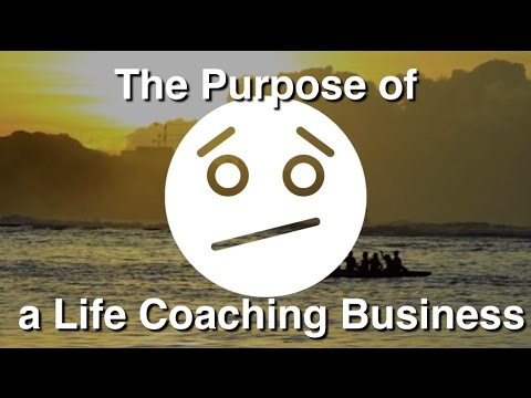 The Purpose of a Life Coaching Business