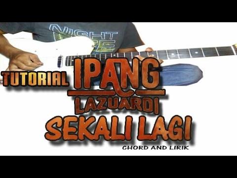 IPANG - SEKALI LAGI chord and lirik    TUTORIAL