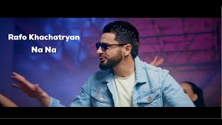 RAFO KHACHATRYAN - NA NA (Official Music Video)
