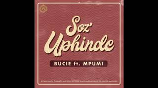 Bucie Ft Mpumi - Soz'Uphinde ( Audio )