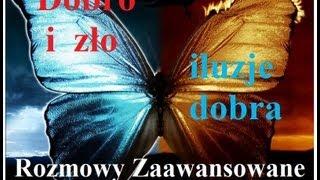 Rozmowy Zaawansowane - Dobro i zło: iluzje dobra cz.1 - 4.09.2013