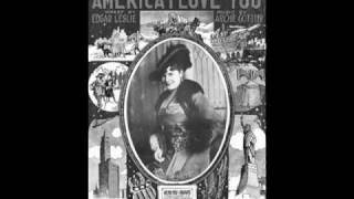 America, I Love You:   Lyric by Edgar Leslie & Music by Archie Gottlier 1915