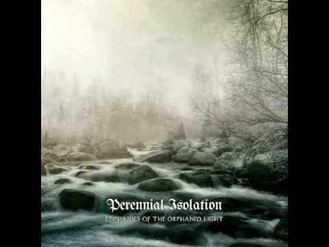 Perennial Isolation - Epiphanies of the Orphaned Light  [Full Album Disk1]