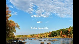 In These Times with Peter Ilgenfritz April 8 2020