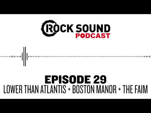 Rock Sound Podcast #029 - Lower Than Atlantis, Boston Manor + The Faim