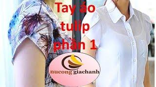 Bài 11_ Phần 1_ Hướng dẫn thiết kế tay áo kiểu hoa tulip
