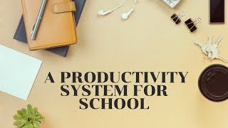 How to Create a Productivity System for School