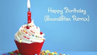 Happy Birthday *SONG* (SoundStax Remix) [FREE DOWNLOAD]
