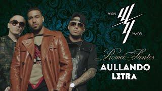 Aullando (LETRA) - Wisin & Yandel ft. Romeo Santos
