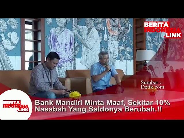 Bank Mandiri minta maaf, sekitar 10% Nasabah yg saldonya berubah tgl 20 Juli 2019.