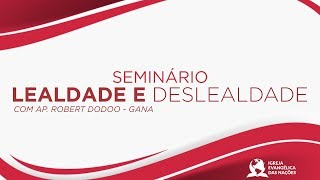Seminário - Lealdade e Deslealdade - Ap. Robert Dodoo | 12/11