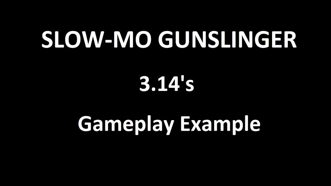 Download 3.14 's Slow-Mo Gunslinger Gameplay Example Video