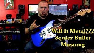 Will It Metal??? Squier Bullet Mustang HH