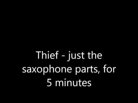 Thief - just the saxophone parts, for 5 minutes