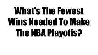 What's The Fewest Wins Needed To Make The NBA Playoffs?
