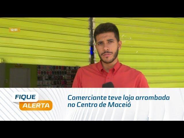 Comerciante teve loja arrombada no Centro de Maceió