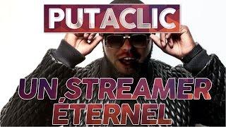 Putaclic 30 : Un streamer éternel