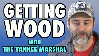 Getting Wood With The Yankee Marshal