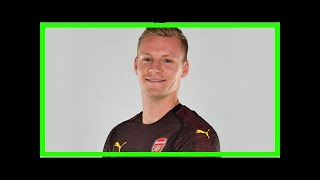 Breaking News | Arsenal transfer news LIVE: Leno DONE DEAL, big Golovin boost, Wilshere confirms EX
