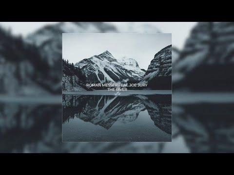 Roman Messer feat. Joe Jury - The River (Extended Mix)