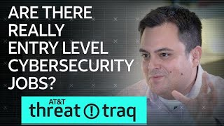 Are There Really Entry Level Cyber Security Jobs? | AT&T ThreatTraq