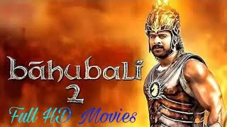 Download Bahubali 2 full HD Movie Just One Click